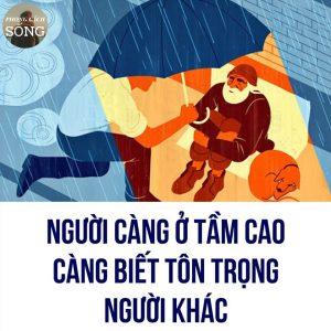 NGƯỜI CÀNG Ở TẦM CAO CÀNG BIẾT TÔN TRỌNG NGƯỜI KHÁC